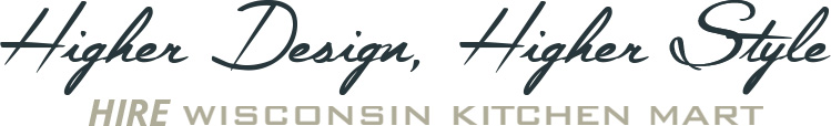 Higher Design, Higher Style, HIRE Wisconsin Kitchen Mart